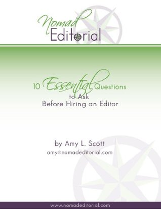 10 Essential Questions to Ask Before Hiring an Editor  by  Amy Scott