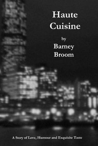 Haute Cuisine Barney Broom