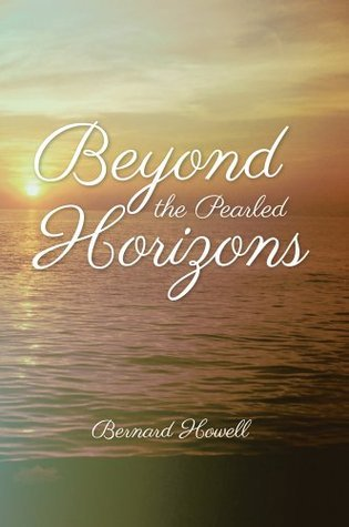 Beyond the Pearled Horizons  by  Bernard Howell
