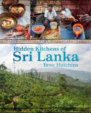 Hidden Kitchens of Sri Lanka Bree Hutchins