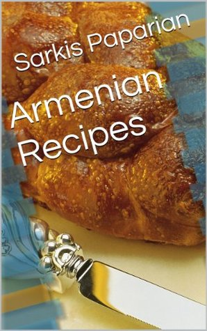 Armenian Recipes  by  Sarkis Paparian