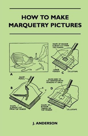 How To Make Marquetry Pictures  by  J. Anderson