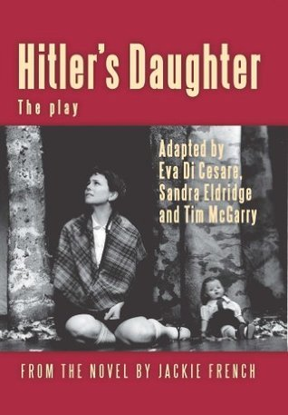 Hitlers Daughter: The Play (adapted from Jackie Frenchs novel) Eva Di Cesare
