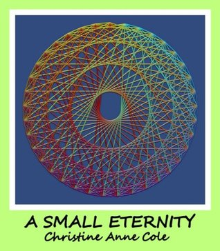 A Small Eternity  by  Christine Anne Cole