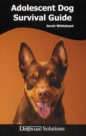Adolescent Dog Survival Guide - Dogwise Solutions  by  Sarah Whitehead