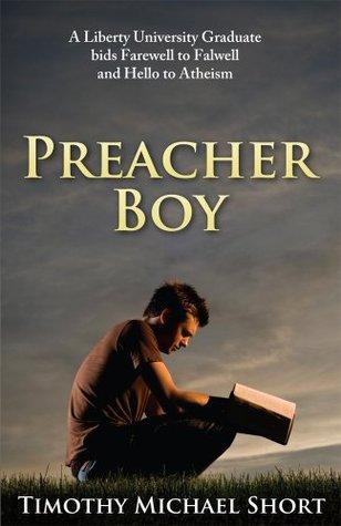 Preacher Boy : A Liberty University Graduate Bids Farewell to Falwell and Hello to Atheism Timothy Michael Short