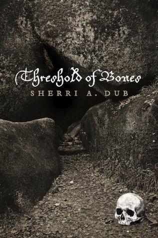 Threshold Of Bones  by  Sherri A. Dub