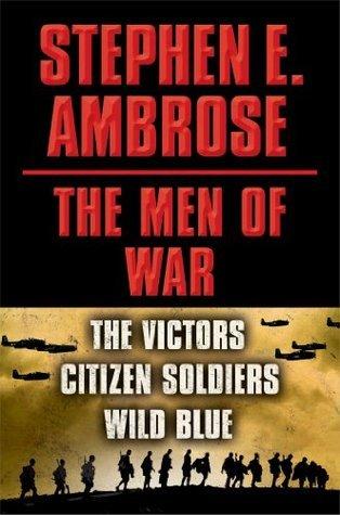 The Men of War: Victors / Citizen Soldiers / Wild Blue  by  Stephen E. Ambrose