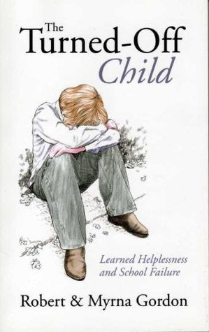 The Turned-Off Child Learned Helplessness and School Failure  by  Robert Gordon