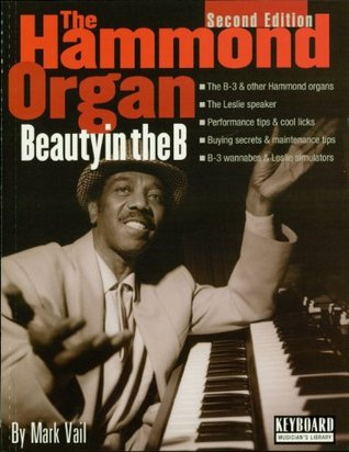 The Hammond Organ - Beauty in the B: Second Edition Mark Vail
