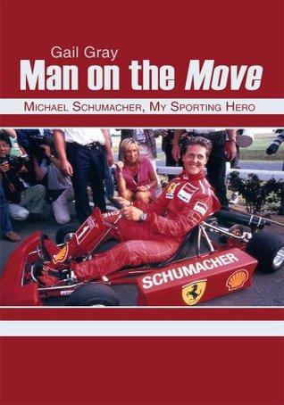 Man on the Move:Michael Schumacher, My Sporting Hero Gail Gray