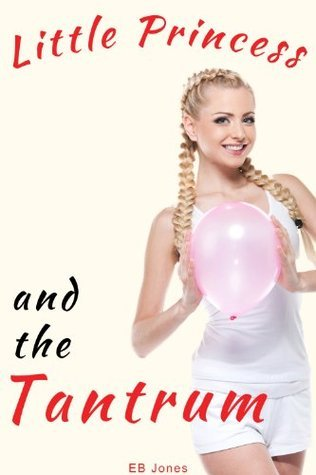 Little Princess and the Tantrum  by  E.B. Jones