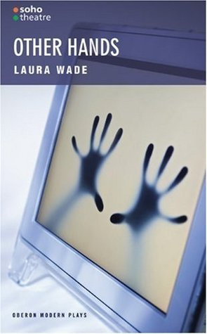 Other Hands  by  Laura Wade