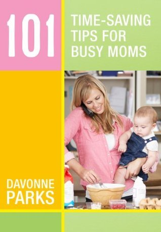 101 Time-Saving Tips for Busy Moms Davonne Parks