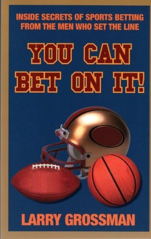 You Can Bet On It  by  Larry Grossman