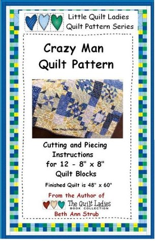 Crazy Man Quilt - 12 Quilt Patterns and how to put the quilt together  by  Beth Ann Strub