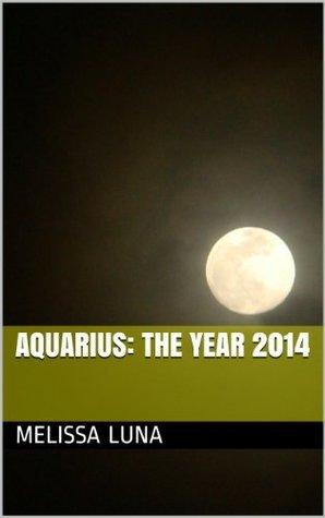 Aquarius: The Year 2014  by  Melissa Luna