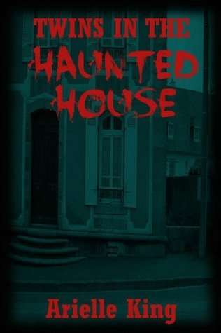 Twins in the Haunted House: A Young Adult Horror Story Arielle King