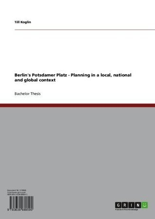 Berlins Potsdamer Platz - Planning in a local, national and global context  by  Till Koglin