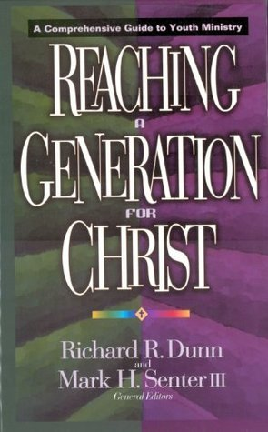 Reaching a Generation for Christ: A Comprehensive Guide to Youth Ministry Mark H. Senter III