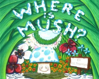 Where is Mush?  by  Ross Grant Thomson