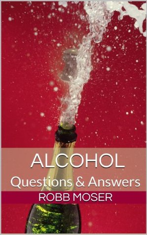 Alcohol: Questions & Answers  by  Robb Moser