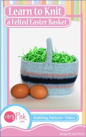Learn to Knit a Felted Easter Basket Staci Perry