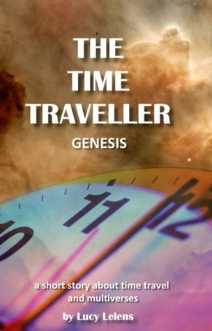 The Time Traveller - Genesis.  by  Lucy Lelens