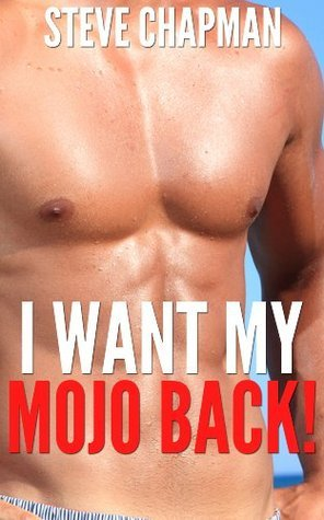 I Want My Mojo Back! Steve Chapman