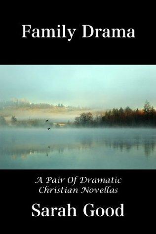 Family Drama (A Pair Of Dramatic Christian Novellas)  by  Sarah Good
