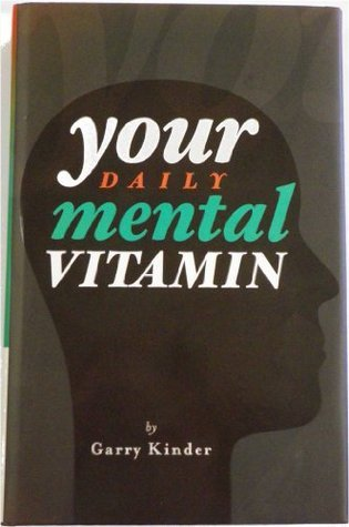 Your Daily Mental Vitamin  by  Garry D. Kinder