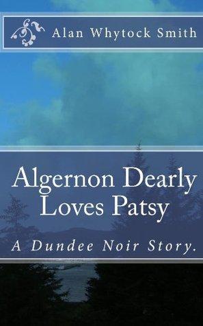 Algernon Dearly Loves Patsy  by  Alan Whytock Smith