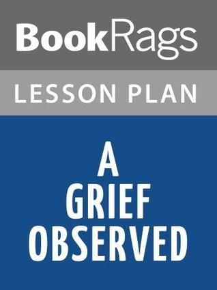 A Grief Observed  by  C. S. Lewis Lesson Plans by BookRags