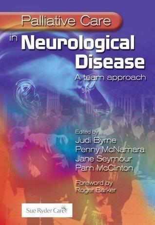 Palliative Care in Neurological Disease: A Team Approach  by  Judi Byrne