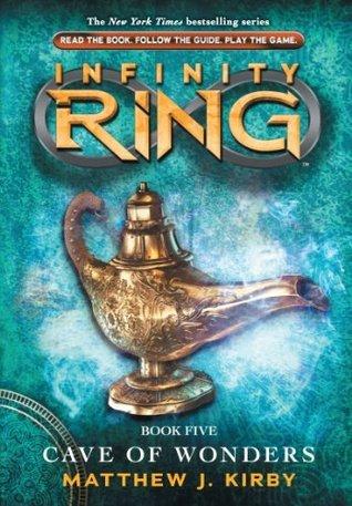 Infinity Ring 5: Cave of Wonders  by  Matthew J. Kirby