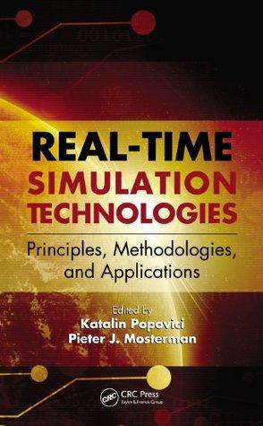 Real-Time Simulation Technologies: Principles, Methodologies, and Applications Katalin Popovici