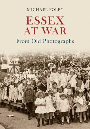 Essex At War From Old Photographs  by  Michael Foley