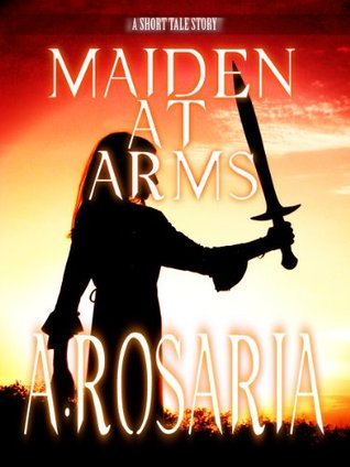Maiden-At-Arms  by  A. Rosaria