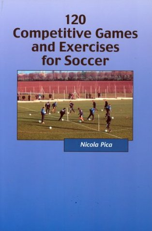120 Competitive Games and Exercises for Soccer Nicola Pica