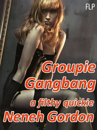Groupie Gangbang - a filthy quickie  by  Neneh Gordon