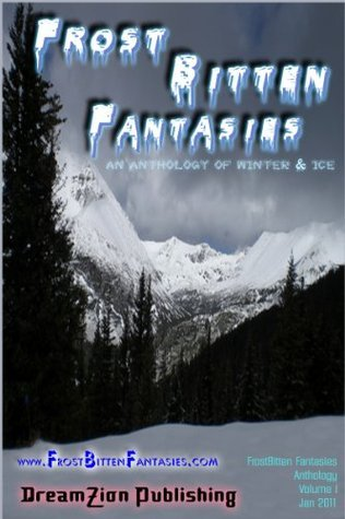 FrostBitten Fantasies 1: An Anthology of Winter and Ice  by  Christopher M. Salas