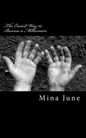 The Easiest Way to Become a Millionaire  by  Mina June