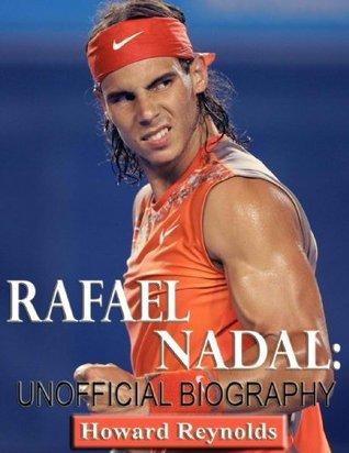 Rafael Nadal-Unofficial Biography Howard Reynolds