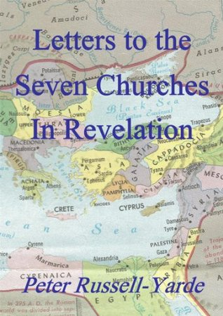 Letters to the Seven Churches in Revelation  by  Peter Russell-Yarde