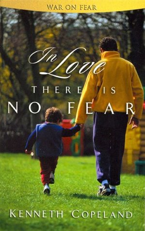 In Love There Is No Fear  by  Kenneth Copeland