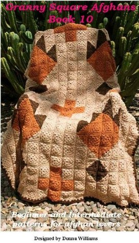 Granny Square Afghans - Book 10 - Beginner and Intermediate patterns for afghan lovers Donna Williams