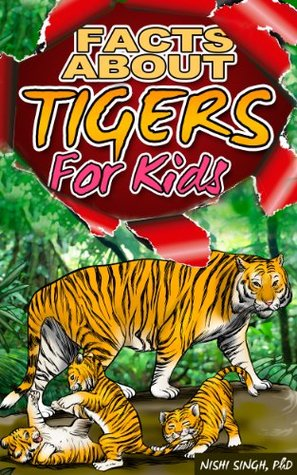 Facts About Tigers - For Kids  by  Nishi Singh