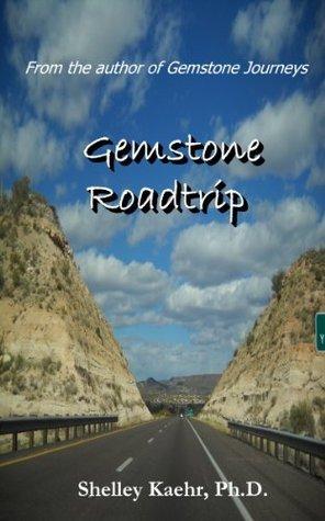 Gemstone Roadtrip  by  Shelley A. Kaehr