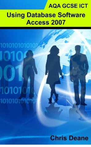 AQA GCSE ICT - Using Database Software: Access 2007 Chris Deane