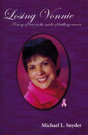 Losing Vonnie- A Story Of Love In The Midst Of Battling Cancer Michael Snyder